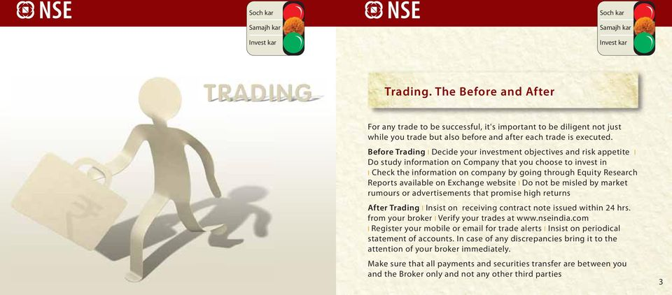 Reports avaiabe on Exchange website Do not be mised by market rumours or advertisements that promise high returns After Trading Insist on receiving contract note issued within 24 hrs.