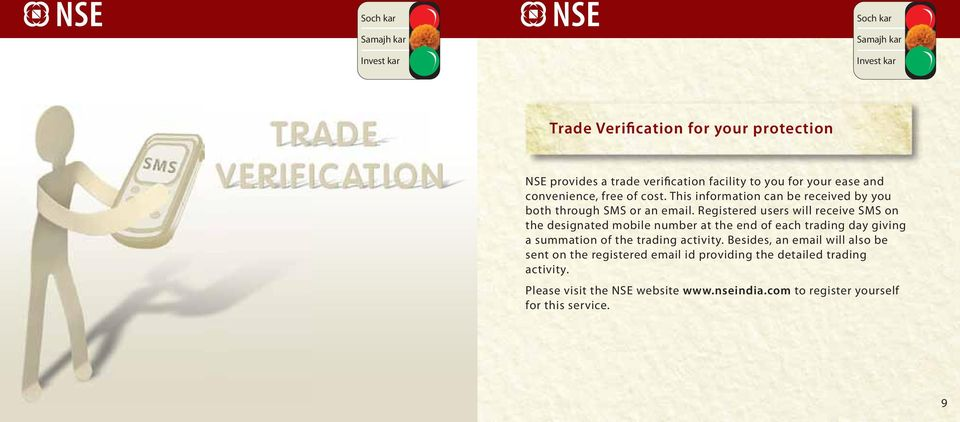 Registered users wi receive SMS on the designated mobie number at the end of each trading day giving a summation of the trading