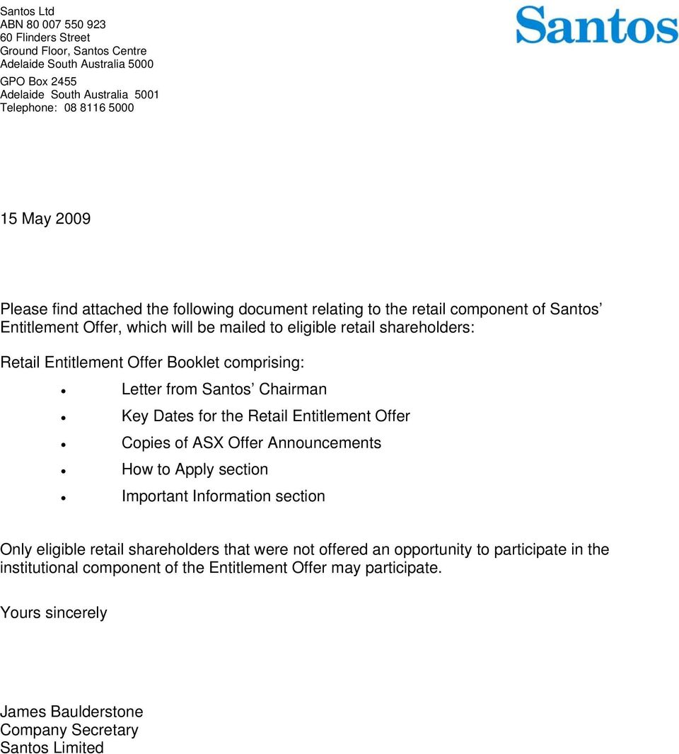 comprising: Letter from Santos Chairman Key Dates for the Retail Entitlement Offer Copies of ASX Offer Announcements How to Apply section Important Information section Only eligible retail