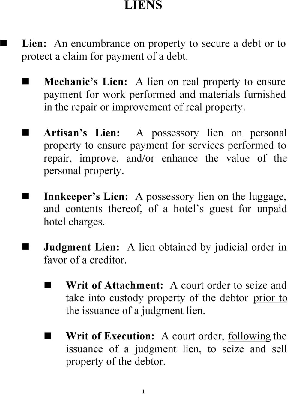 Artisan s Lien: A possessory lien on personal property to ensure payment for services performed to repair, improve, and/or enhance the value of the personal property.
