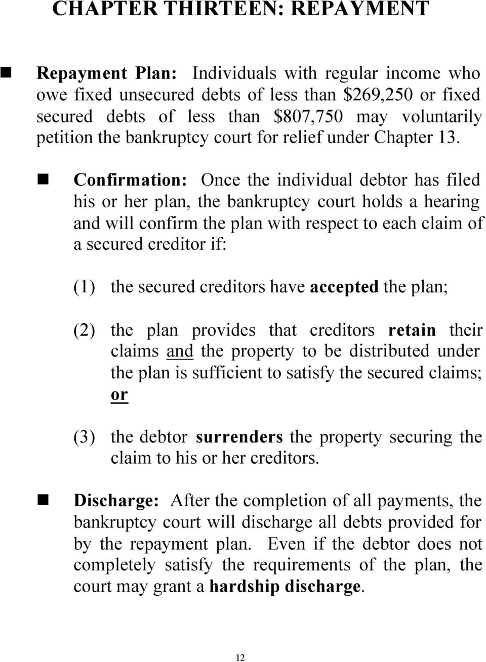 Confirmation: Once the individual debtor has filed his or her plan, the bankruptcy court holds a hearing and will confirm the plan with respect to each claim of a secured creditor if: (1) the secured