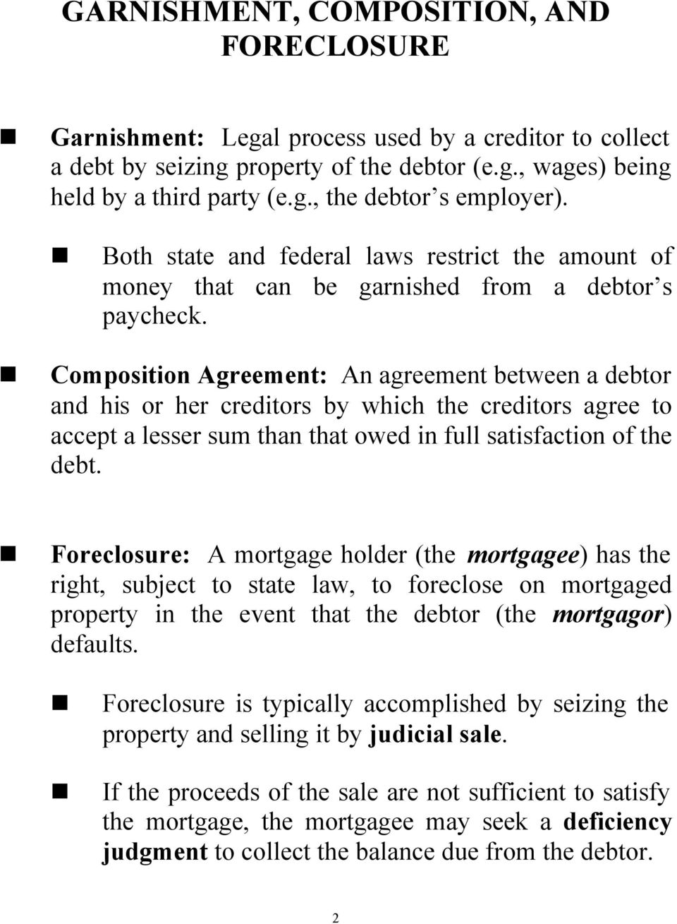 Composition Agreement: An agreement between a debtor and his or her creditors by which the creditors agree to accept a lesser sum than that owed in full satisfaction of the debt.