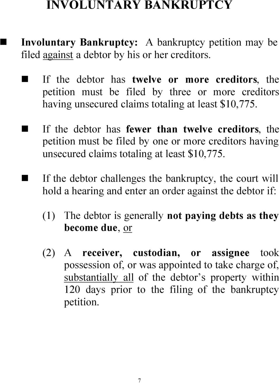 If the debtor has fewer than twelve creditors, the petition must be filed by one or more creditors having unsecured claims totaling at least $10,775.