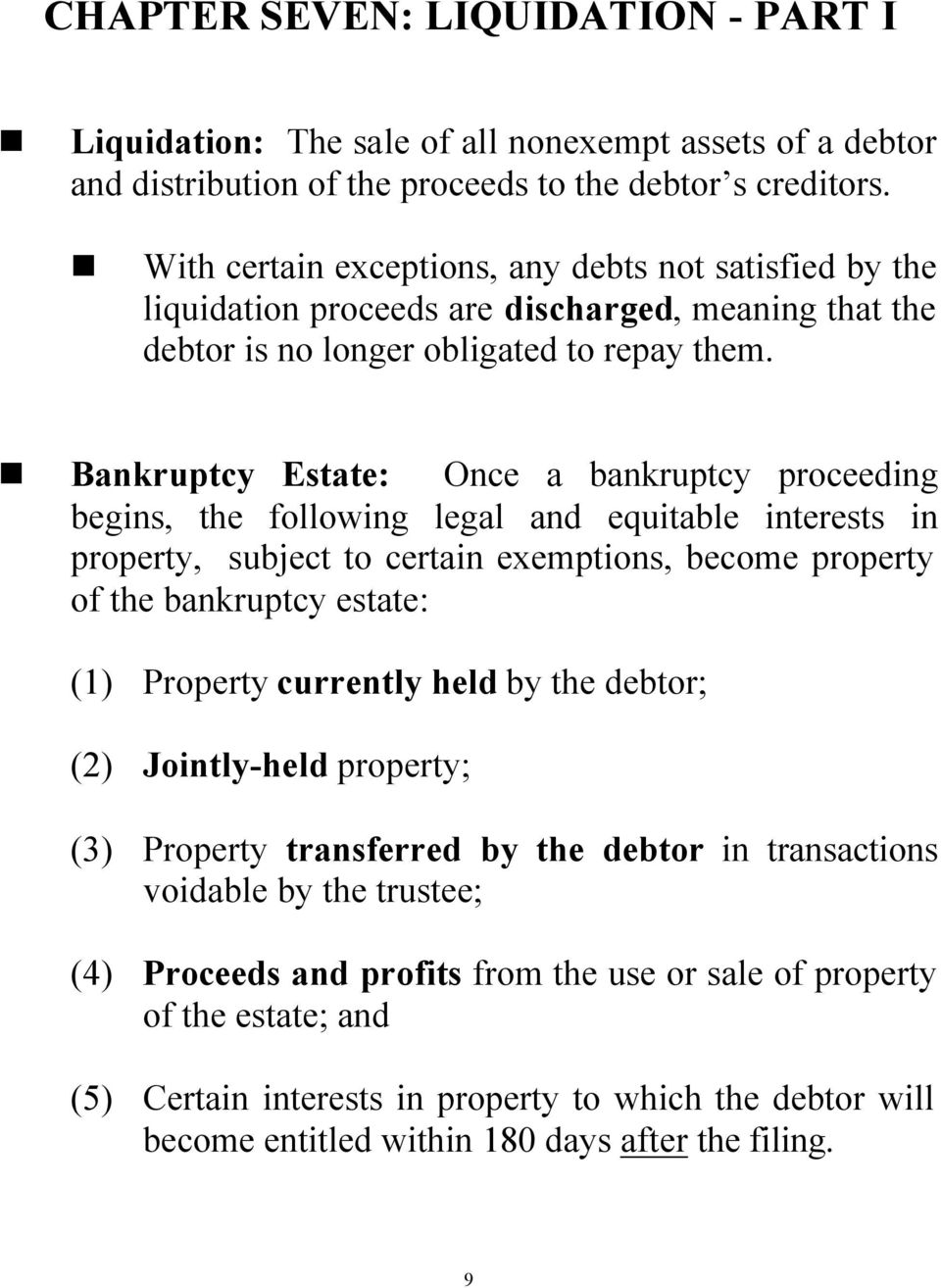 Bankruptcy Estate: Once a bankruptcy proceeding begins, the following legal and equitable interests in property, subject to certain exemptions, become property of the bankruptcy estate: (1) Property