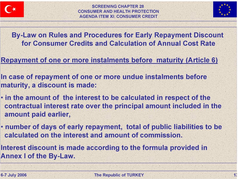 calculated in respect of the contractual interest rate over the principal amount included in the amount paid earlier, number of days of early repayment, total