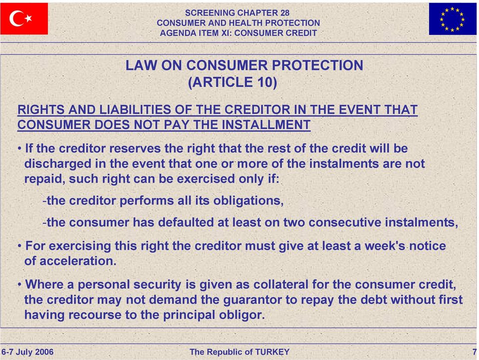 obligations, -the consumer has defaulted at least on two consecutive instalments, For exercising this right the creditor must give at least a week's notice of acceleration.
