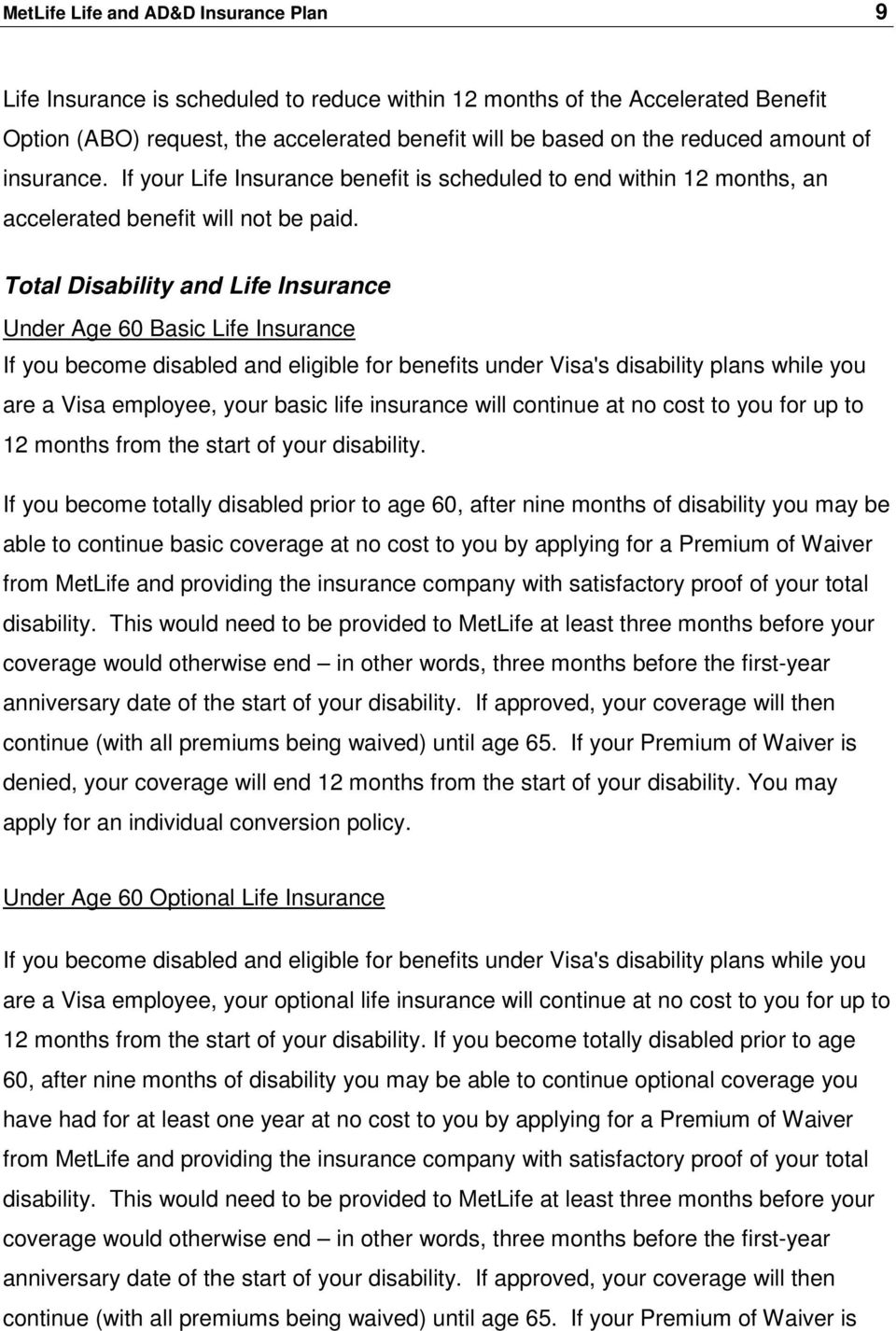 Total Disability and Life Insurance Under Age 60 Basic Life Insurance If you become disabled and eligible for benefits under Visa's disability plans while you are a Visa employee, your basic life