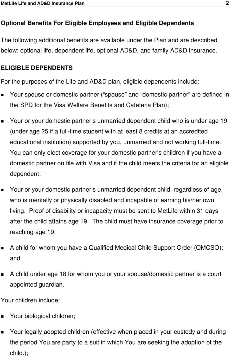 ELIGIBLE DEPENDENTS For the purposes of the Life and AD&D plan, eligible dependents include: Your spouse or domestic partner ( spouse and domestic partner are defined in the SPD for the Visa Welfare