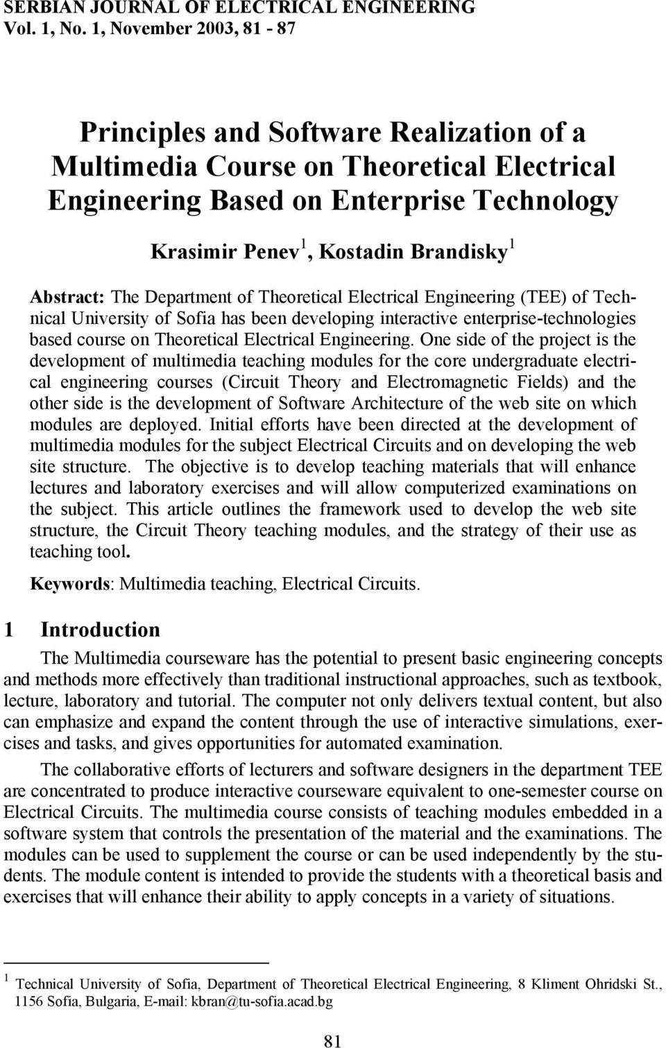 Abstract: The Department of Theoretical Electrical Engineering (TEE) of Technical University of Sofia has been developing interactive enterprise-technologies based course on Theoretical Electrical