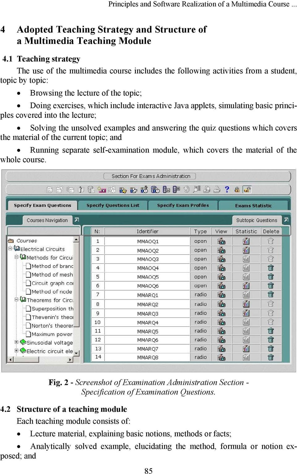 Java applets, simulating basic principles covered into the lecture; Solving the unsolved examples and answering the quiz questions which covers the material of the current topic; and Running separate