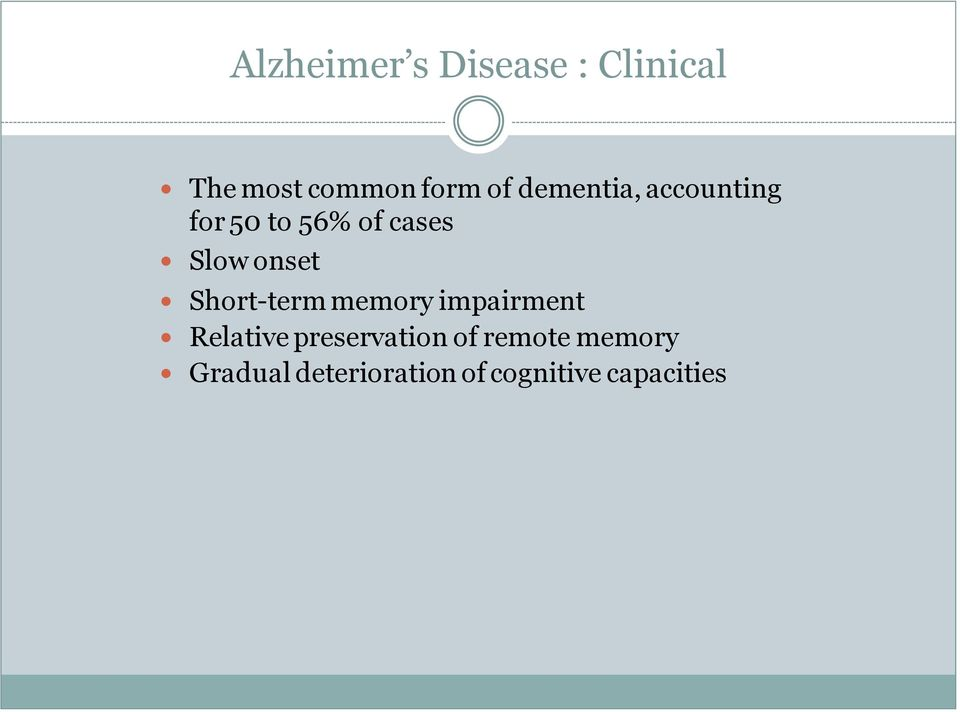 Short-term memory impairment Relative preservation of