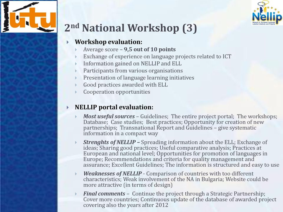 project portal; The workshops; Database; Case studies; Best practices; Opportunity for creation of new partnerships; Transnational Report and Guidelines give systematic information in a compact way