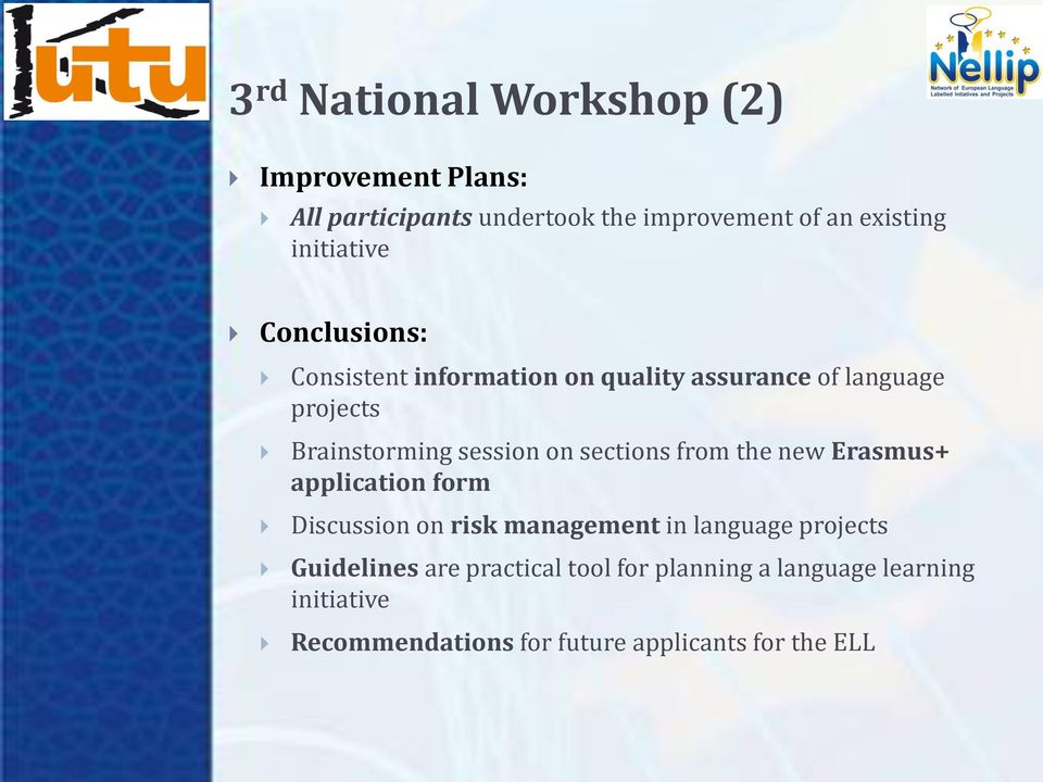 session on sections from the new Erasmus+ application form Discussion on risk management in language projects