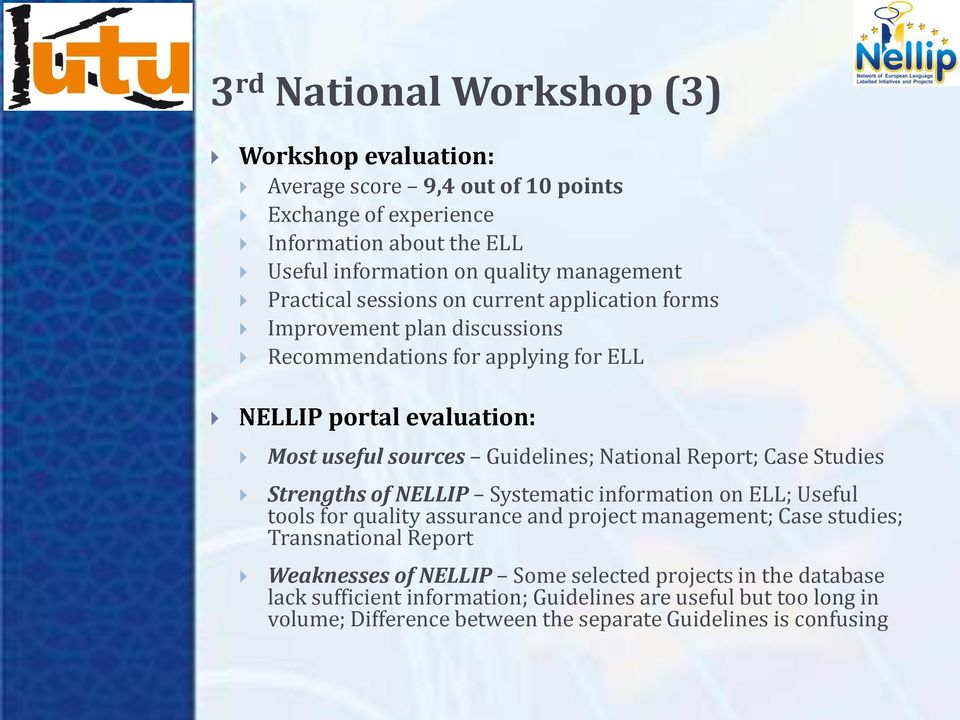 National Report; Case Studies Strengths of NELLIP Systematic information on ELL; Useful tools for quality assurance and project management; Case studies; Transnational Report