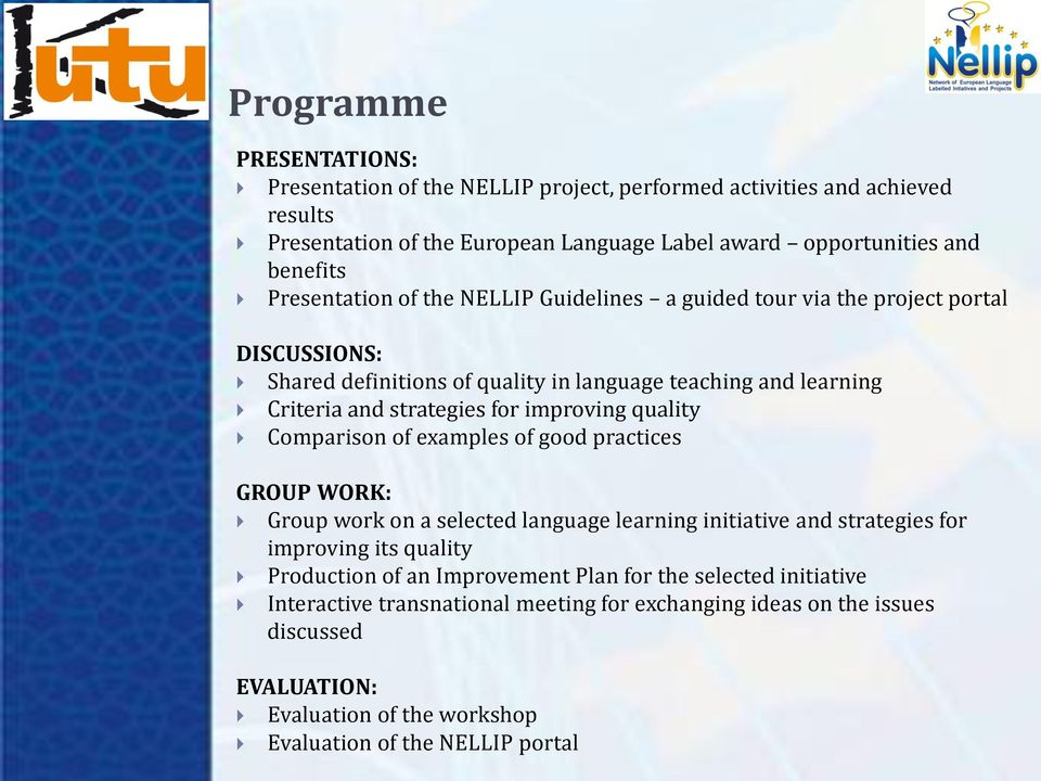 improving quality Comparison of examples of good practices GROUP WORK: Group work on a selected language learning initiative and strategies for improving its quality Production of an