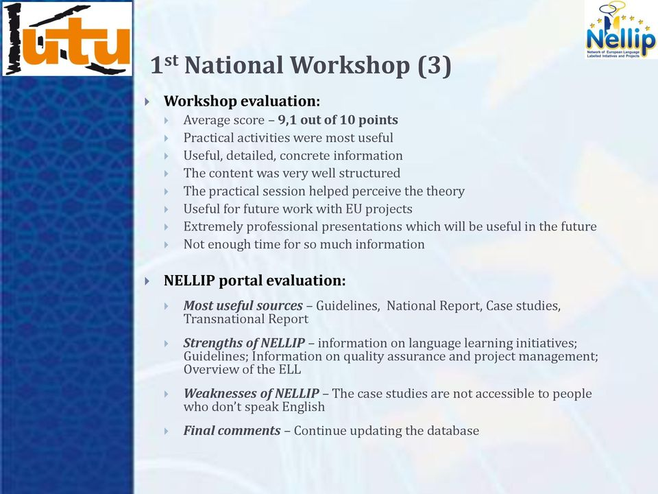 information NELLIP portal evaluation: Most useful sources Guidelines, National Report, Case studies, Transnational Report Strengths of NELLIP information on language learning initiatives; Guidelines;