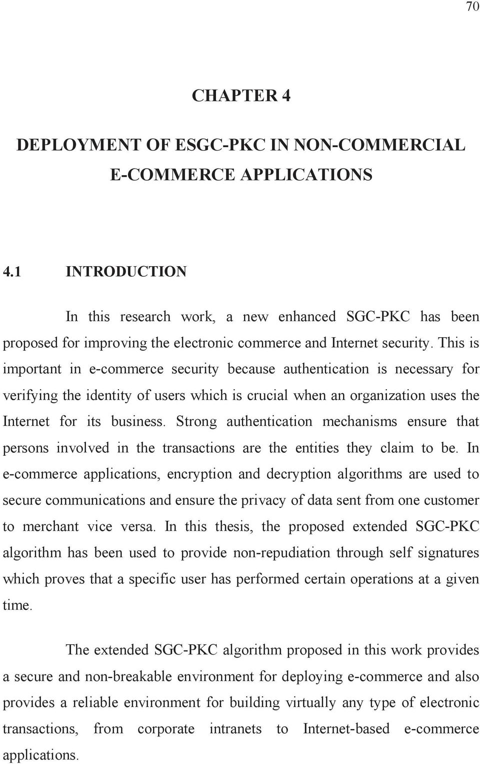This is important in e-commerce security because authentication is necessary for verifying the identity of users which is crucial when an organization uses the Internet for its business.