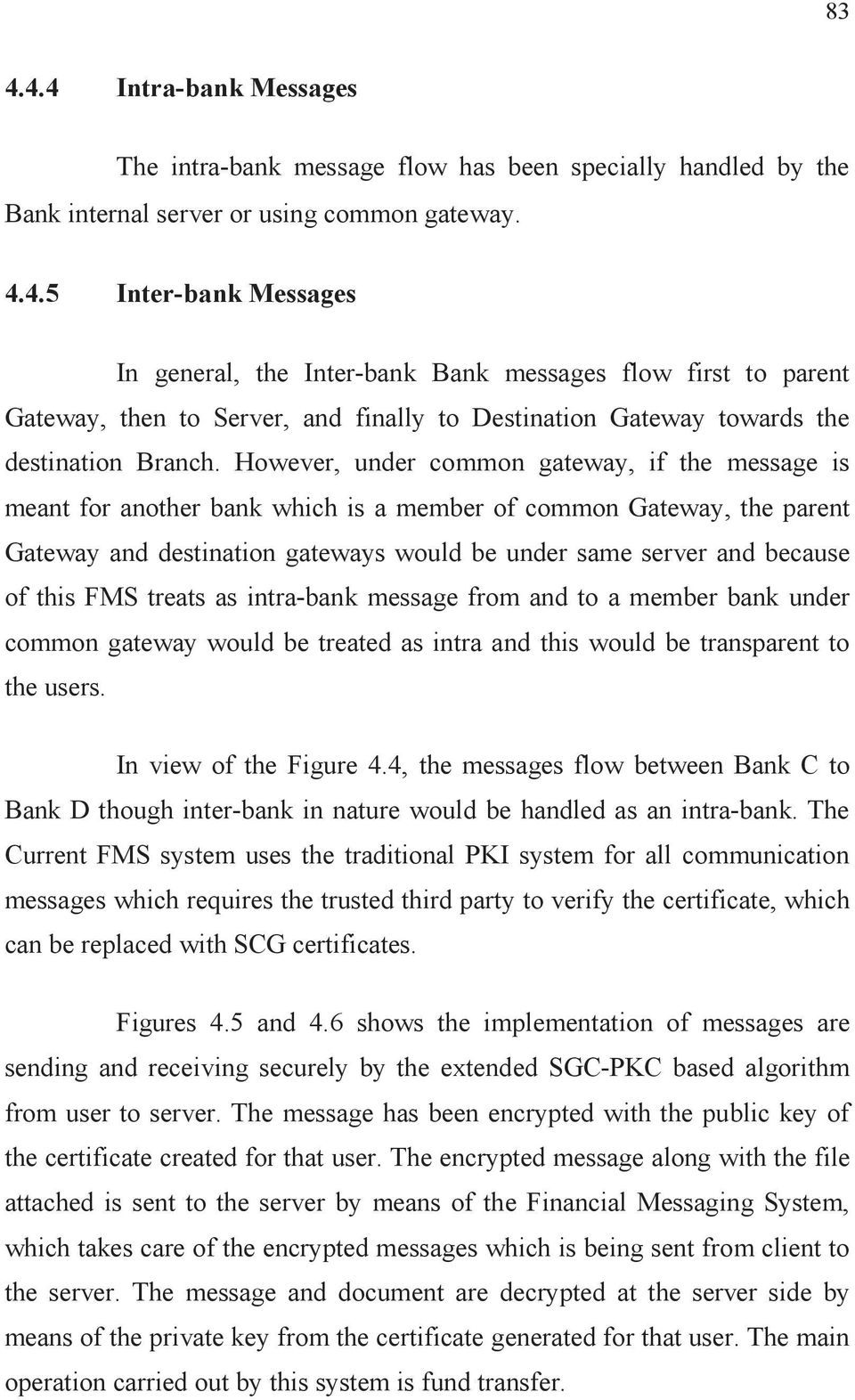 FMS treats as intra-bank message from and to a member bank under common gateway would be treated as intra and this would be transparent to the users. In view of the Figure 4.