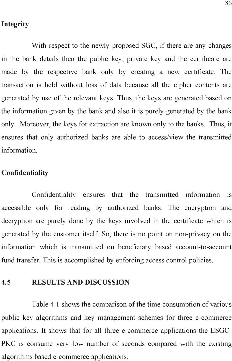 Thus, the keys are generated based on the information given by the bank and also it is purely generated by the bank only. Moreover, the keys for extraction are known only to the banks.