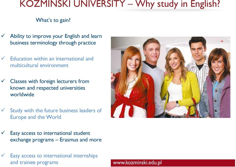 multicultural environment Classes with foreign lecturers from known and respected universities worldwide Study with the