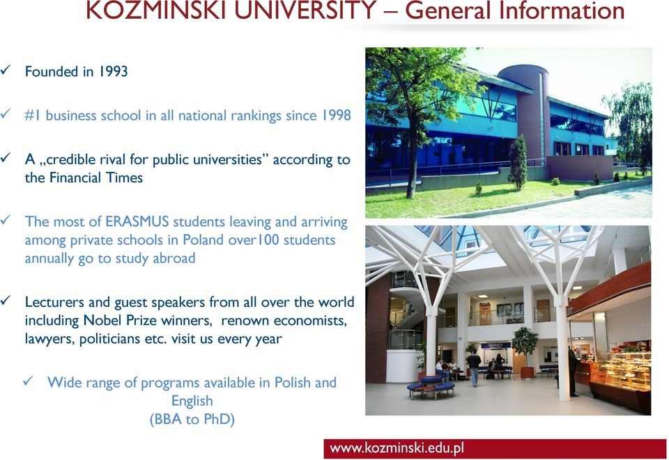 Poland over100 students annually go to study abroad Lecturers and guest speakers from all over the world including Nobel Prize