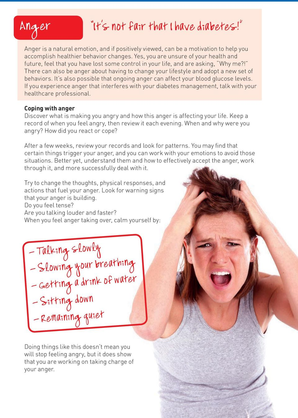 ! There can also be anger about having to change your lifestyle and adopt a new set of behaviors. It s also possible that ongoing anger can affect your blood glucose levels.