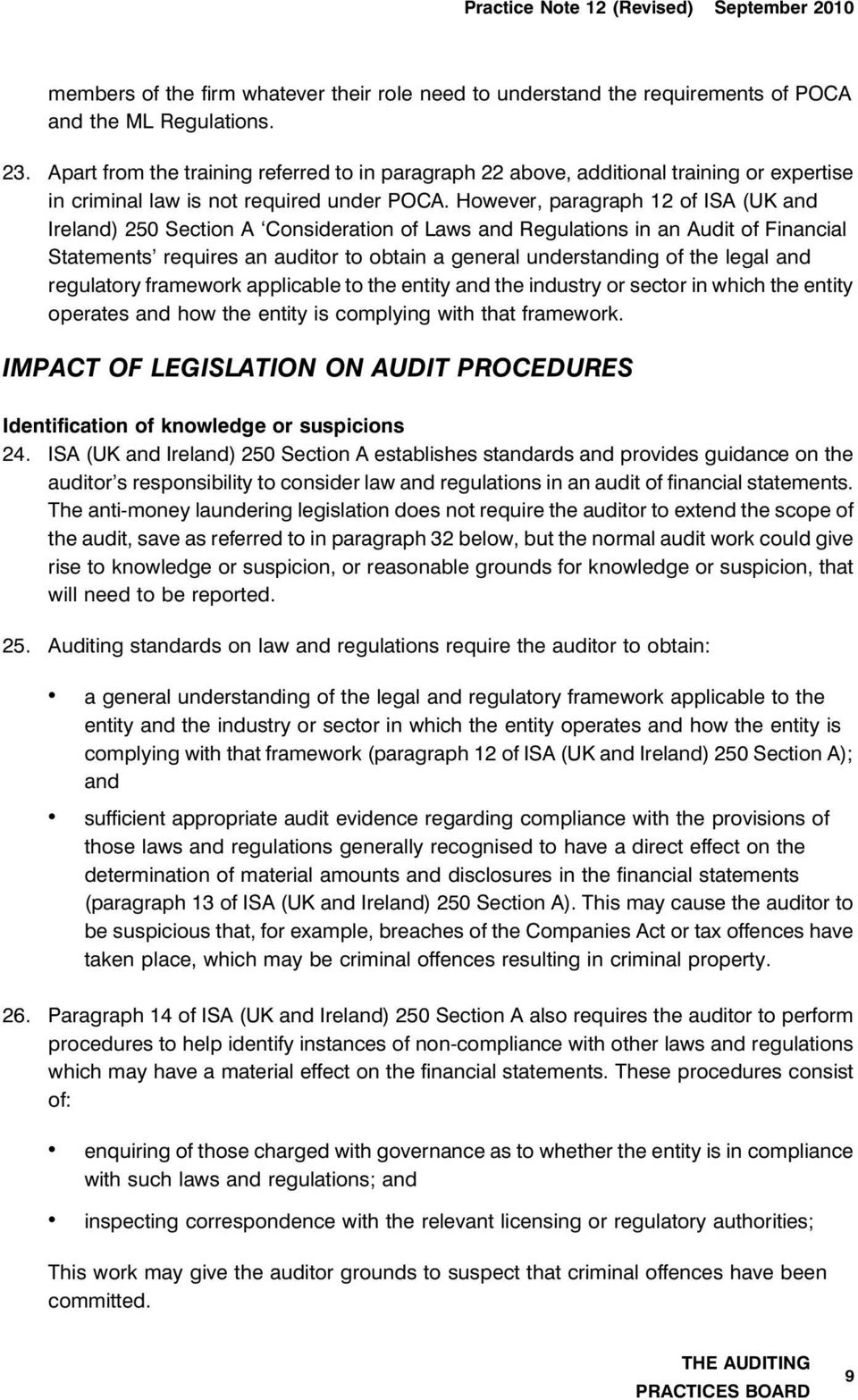 However, paragraph 12 of ISA (UK and Ireland) 250 Section A Consideration of Laws and Regulations in an Audit of Financial Statements requires an auditor to obtain a general understanding of the