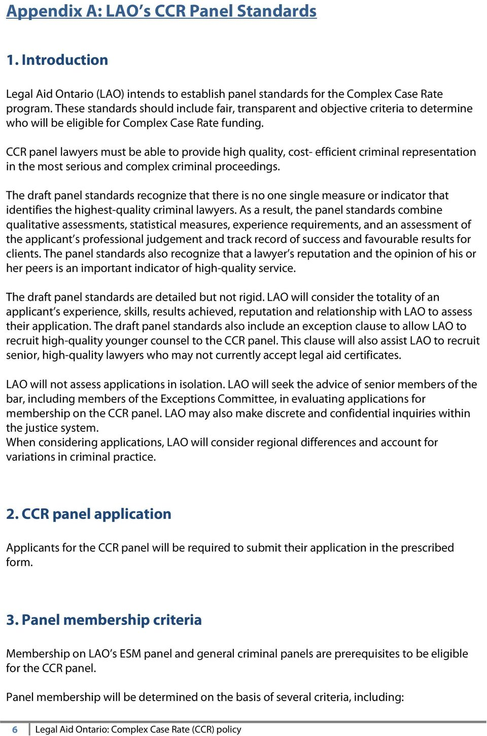 CCR panel lawyers must be able to provide high quality, cost efficient criminal representation in the most serious and complex criminal proceedings.