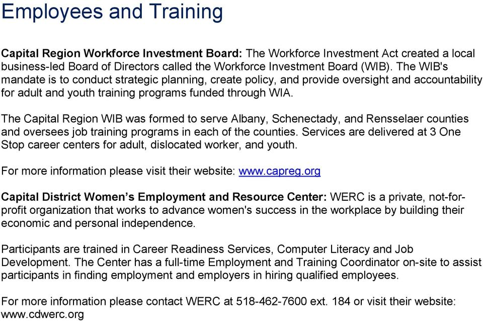 The Capital Region WIB was formed to serve Albany, Schenectady, and Rensselaer counties and oversees job training programs in each of the counties.