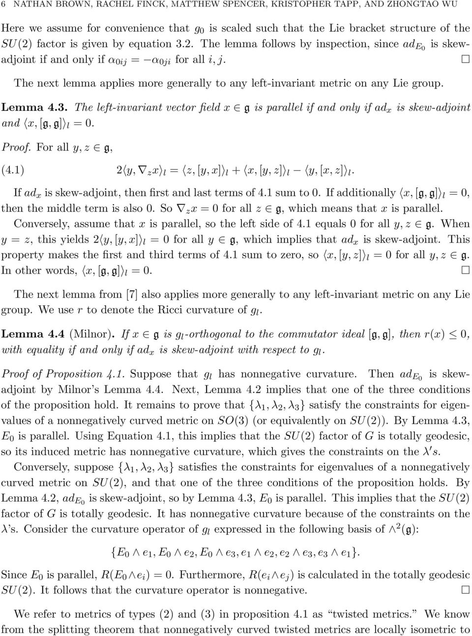 The next lemma applies more generally to any left-invariant metric on any Lie group. Lemma 4.3. The left-invariant vector field x g is parallel if and only if ad x is skew-adjoint and x, [g, g] l = 0.