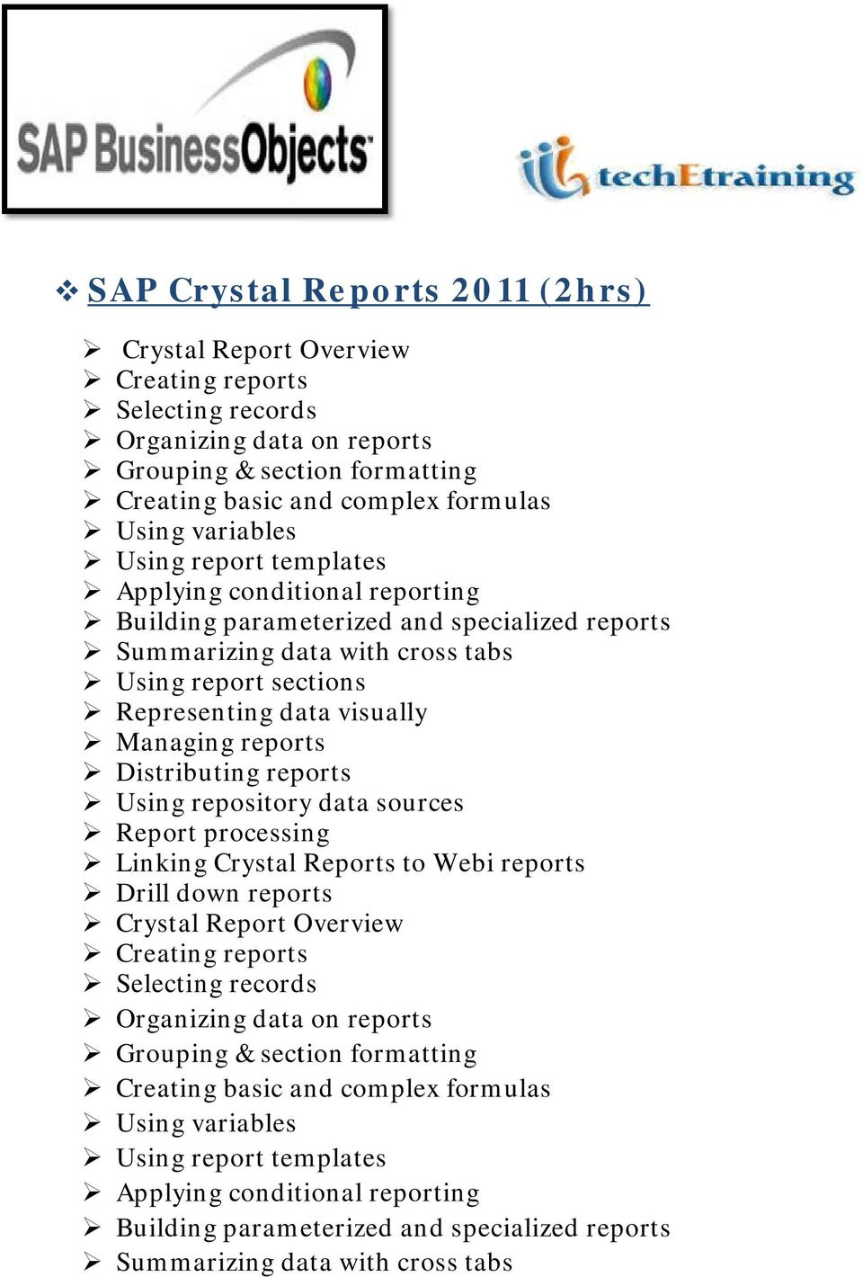 Distributing reports Using repository data sources Report processing Linking Crystal Reports to Webi reports Drill down reports Crystal Report Overview Creating reports Selecting records Organizing