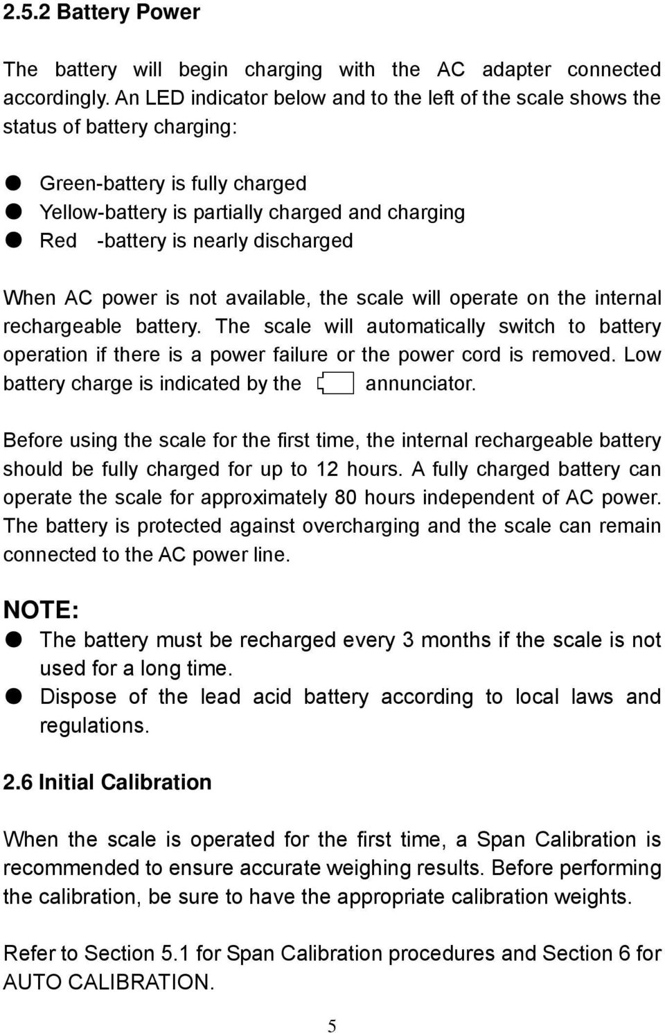 discharged When AC power is not available, the scale will operate on the internal rechargeable battery.