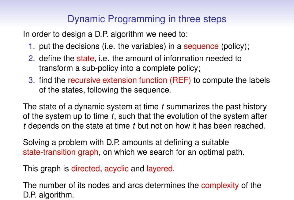 The state of a dynamic system at time t summarizes the past history of the system up to time t, such that the evolution of the system after t depends on the state at time t but not on how it has been
