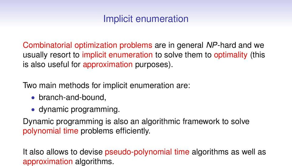 Two main methods for implicit enumeration are: branch-and-bound, dynamic programming.