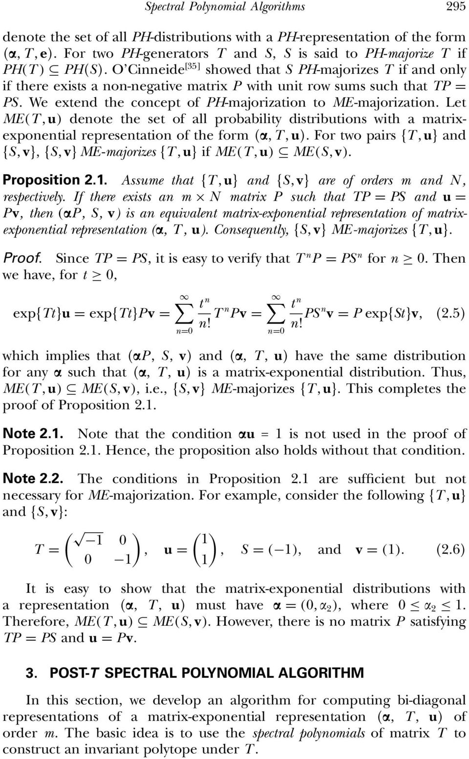 Let ME(T, u) denote the set of all probability distributions with a matrixexponential representation of the form (, T, u). For two pairs T, u and S, v, S, v ME-majorizes T, u if ME(T, u) ME(S, v).