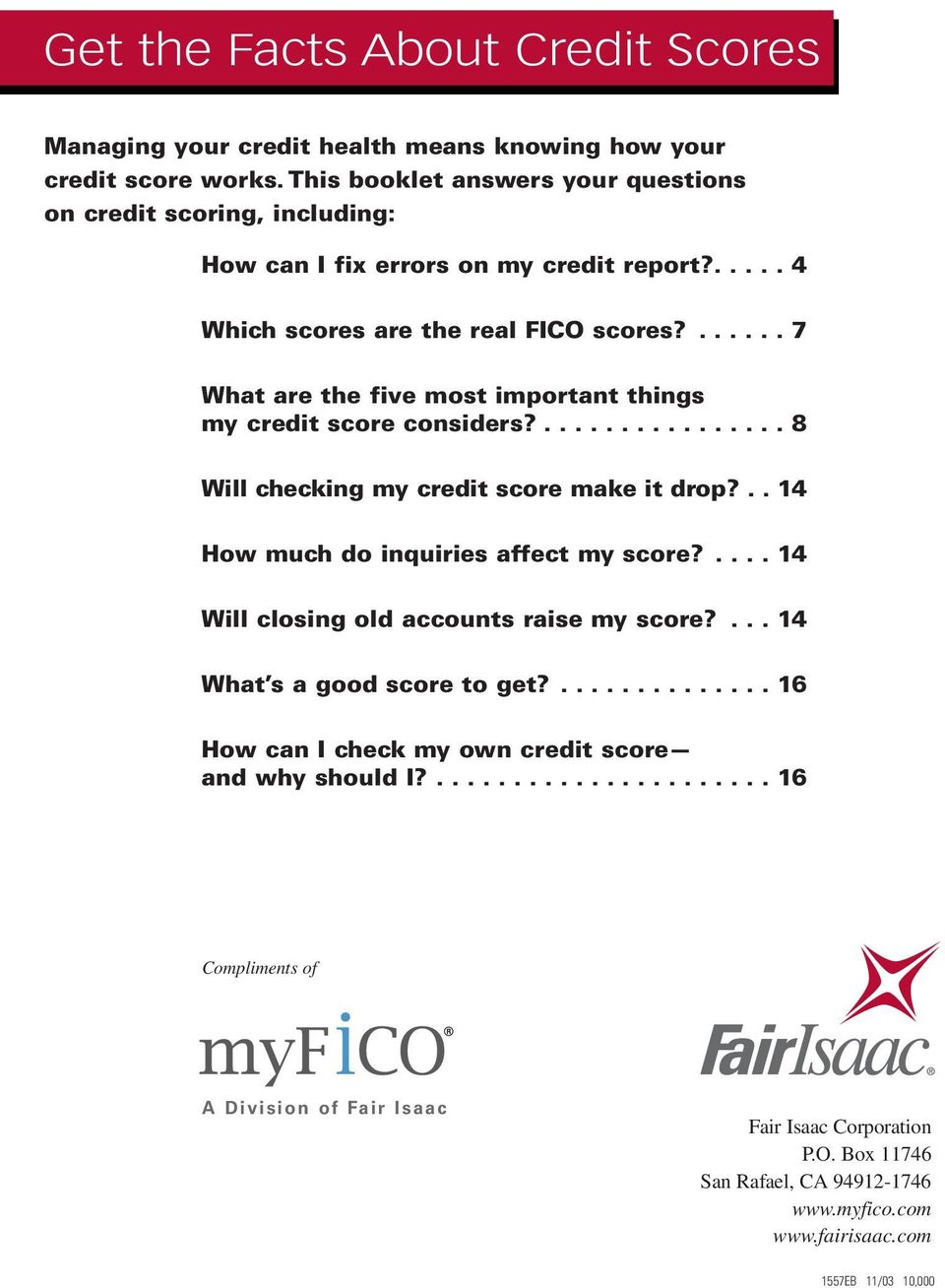 ...... 7 What are the five most important things my credit score considers?................ 8 Will checking my credit score make it drop?.. 14 How much do inquiries affect my score?