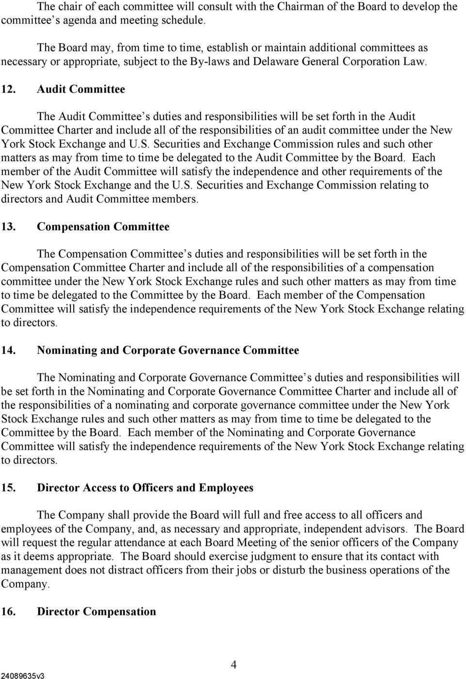 Audit Committee The Audit Committee s duties and responsibilities will be set forth in the Audit Committee Charter and include all of the responsibilities of an audit committee under the New York