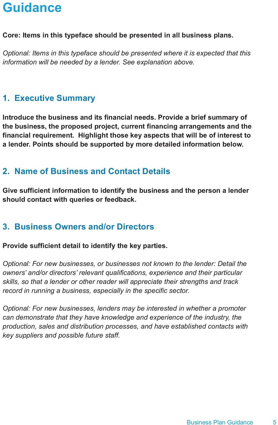 Executive Summary Introduce the business and its financial needs. Provide a brief summary of the business, the proposed project, current financing arrangements and the financial requirement.