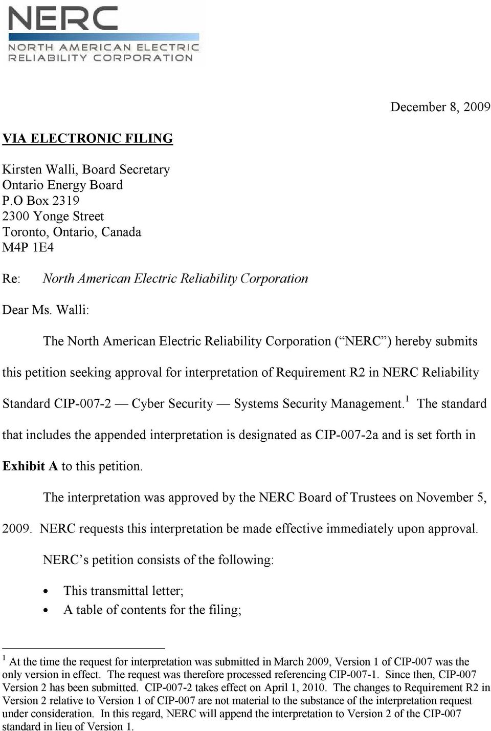 Walli: The North American Electric Reliability Corporation ( NERC ) hereby submits this petition seeking approval for interpretation of Requirement R2 in NERC Reliability Standard CIP-007-2 Cyber