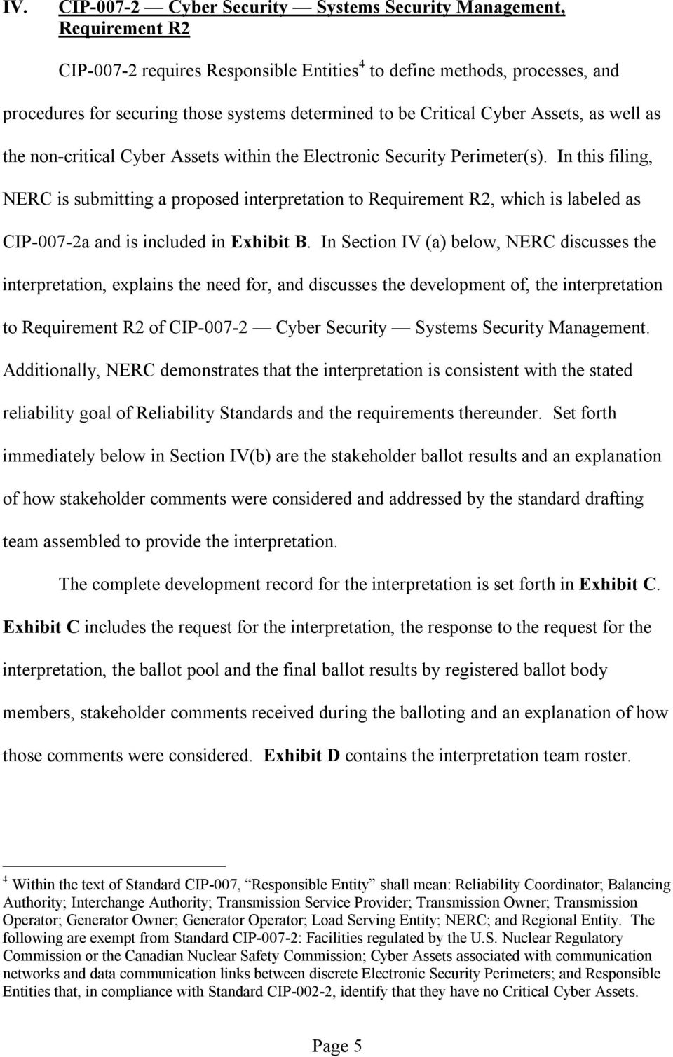In this filing, NERC is submitting a proposed interpretation to Requirement R2, which is labeled as CIP-007-2a and is included in Exhibit B.