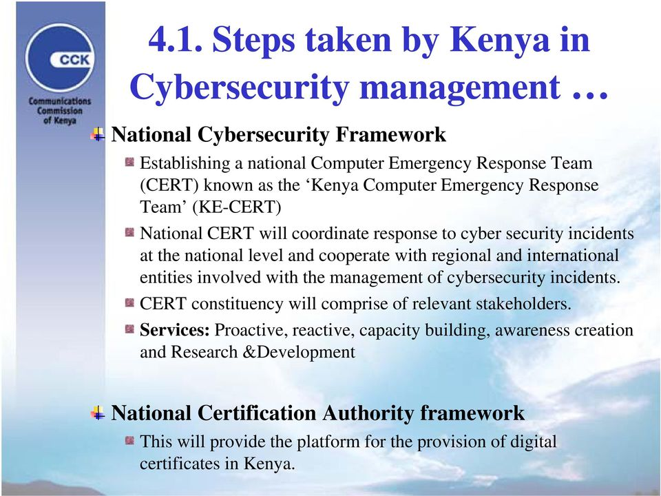 international entities involved with the management of cybersecurity yincidents. CERT constituency will comprise of relevant stakeholders.
