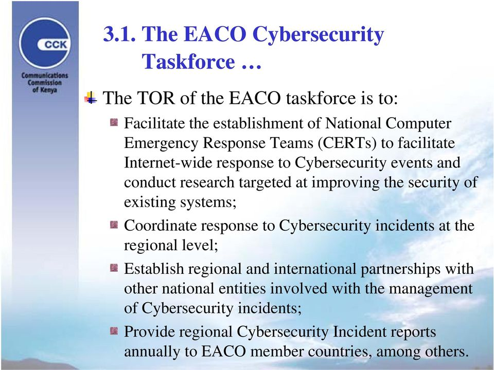 Coordinate response to Cybersecurity incidents at the regional level; Establish regional and international ti partnerships with other national entities