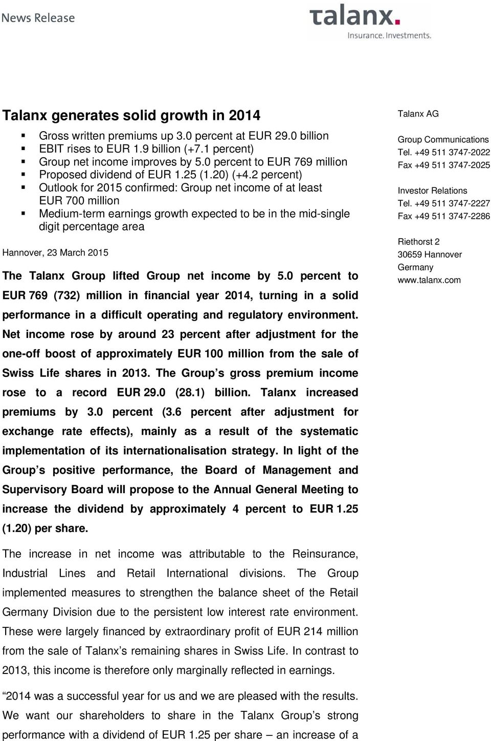 2 percent) Outlook for 2015 confirmed: Group net income of at least EUR 700 million Medium-term earnings growth expected to be in the mid-single digit percentage area Hannover, 23 March 2015 The