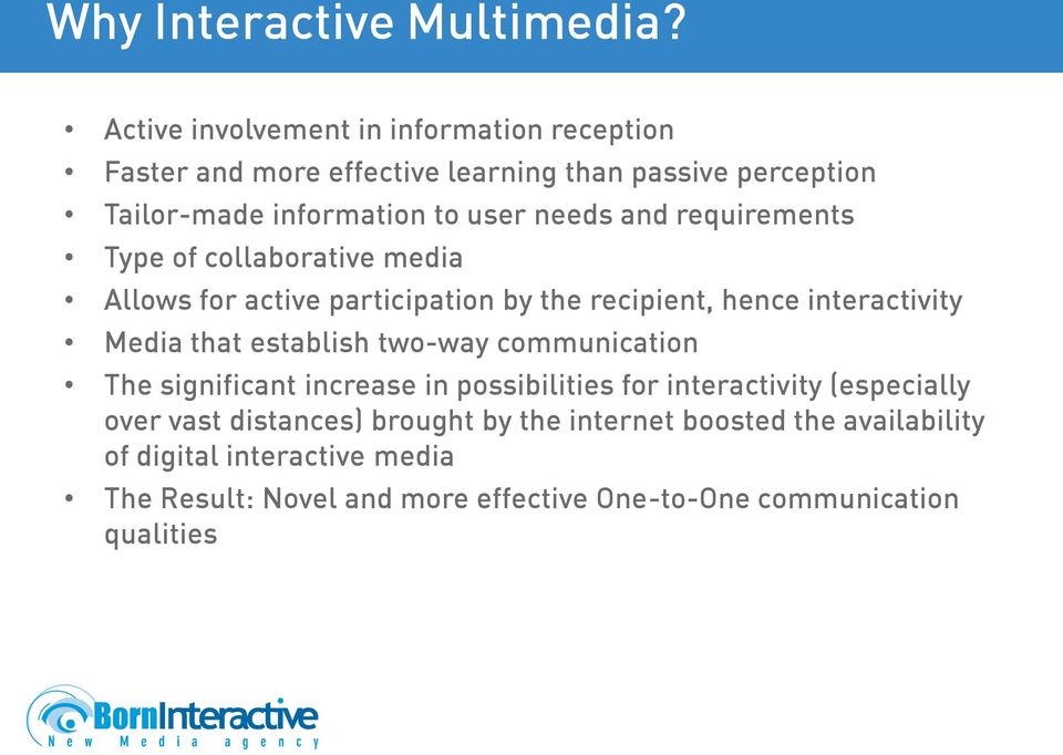 and requirements Type of collaborative media Allows for active participation by the recipient, hence interactivity Media that establish