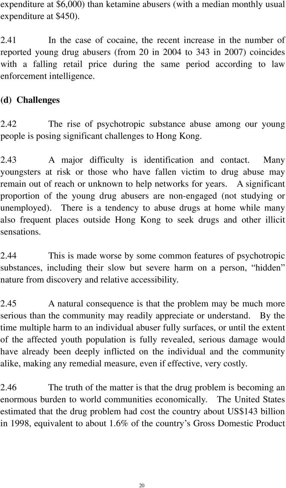 law enforcement intelligence. (d) Challenges 2.42 The rise of psychotropic substance abuse among our young people is posing significant challenges to Hong Kong. 2.43 A major difficulty is identification and contact.
