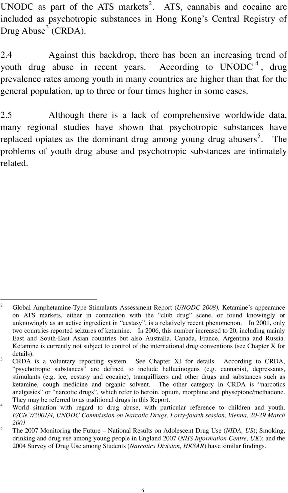 5 Although there is a lack of comprehensive worldwide data, many regional studies have shown that psychotropic substances have replaced opiates as the dominant drug among young drug abusers 5.