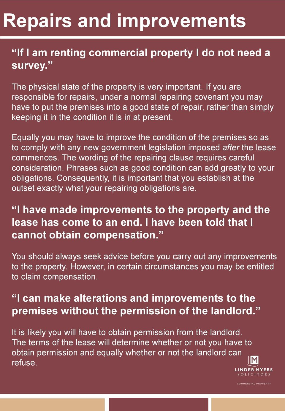 Equally you may have to improve the condition of the premises so as to comply with any new government legislation imposed after the lease commences.