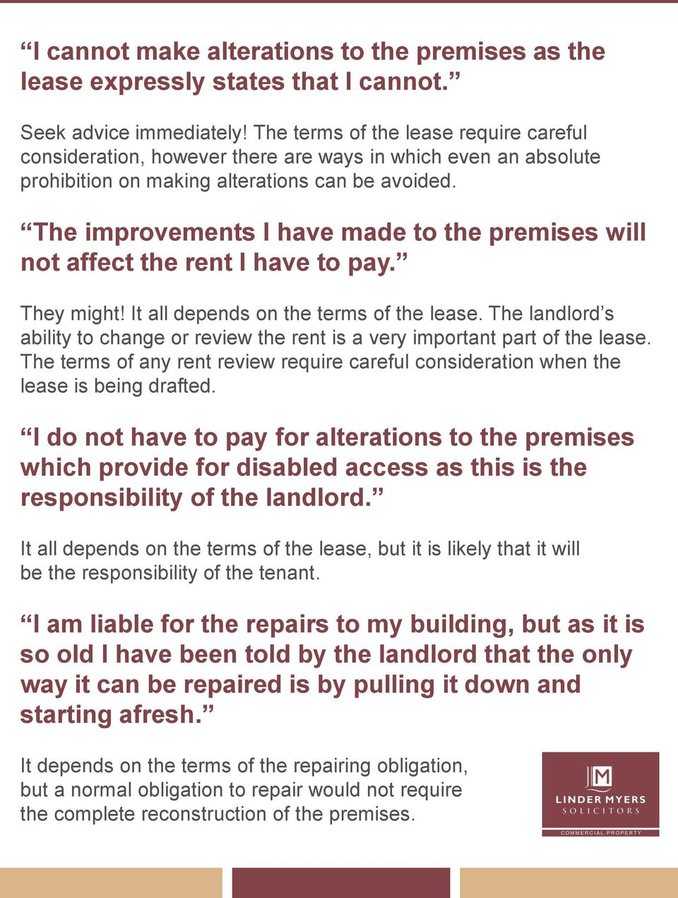 The improvements I have made to the premises will not affect the rent I have to pay. They might! It all depends on the terms of the lease.