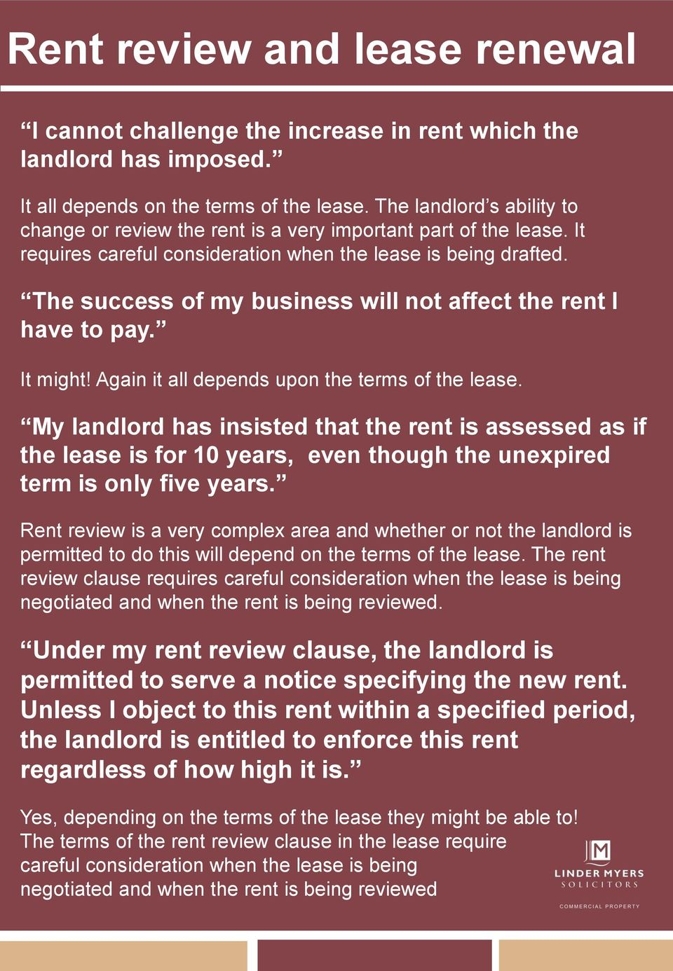The success of my business will not affect the rent I have to pay. It might! Again it all depends upon the terms of the lease.