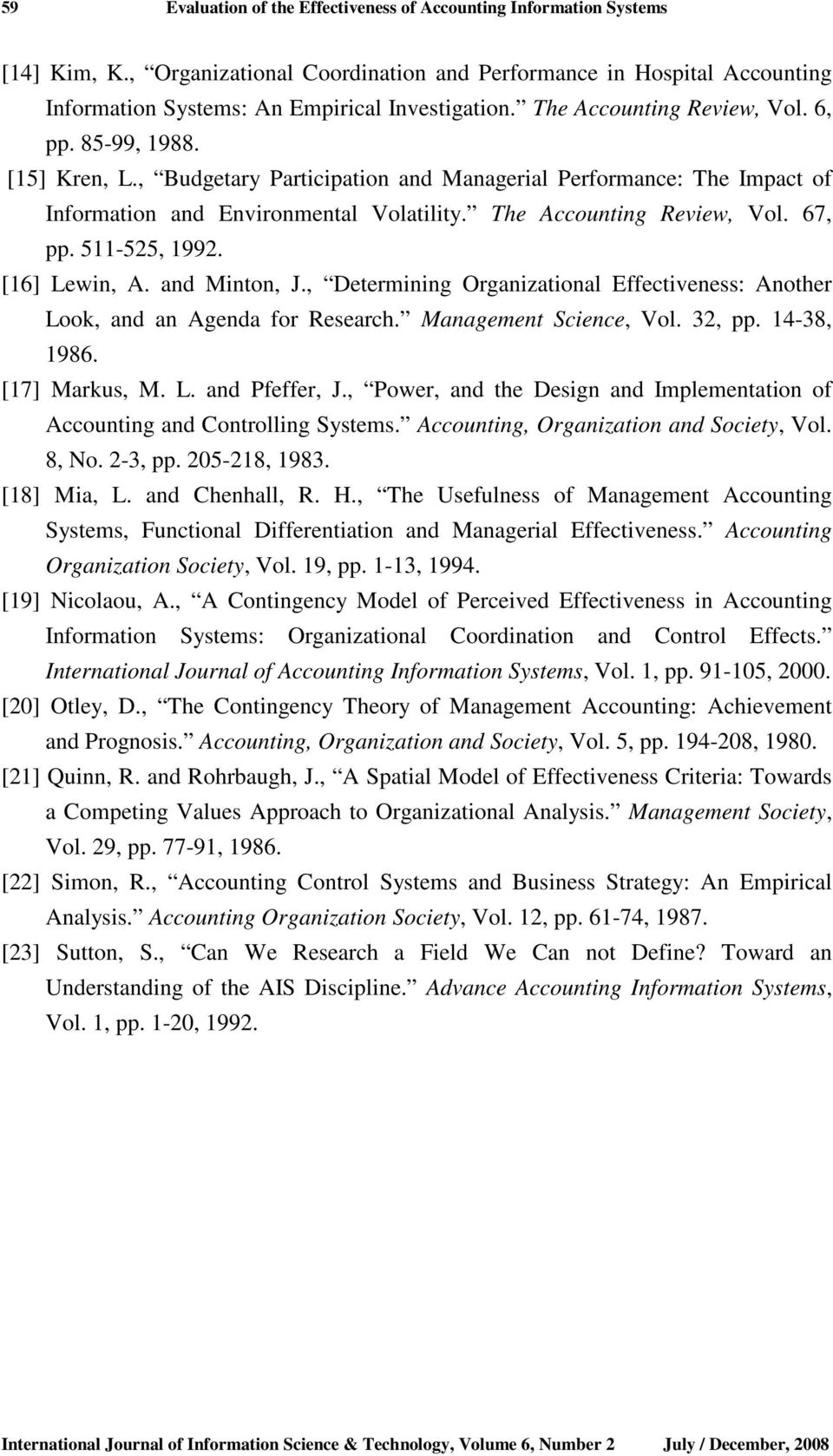 , Determining Organizational Effectiveness: Another Look, and an Agenda for Research. Management Science, Vol. 32, pp. 14-38, 1986. [17] Markus, M. L. and Pfeffer, J.